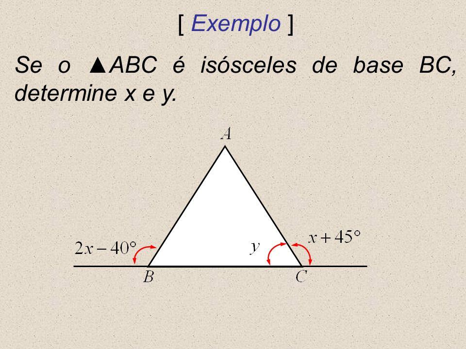 [ Exemplo ] Se o ▲ABC é isósceles de base BC, determine x e y.